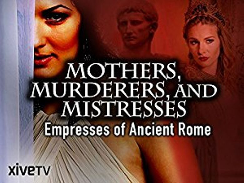 Mothers, Murderers and Mistresses: Empresses of Ancient Rome Poster